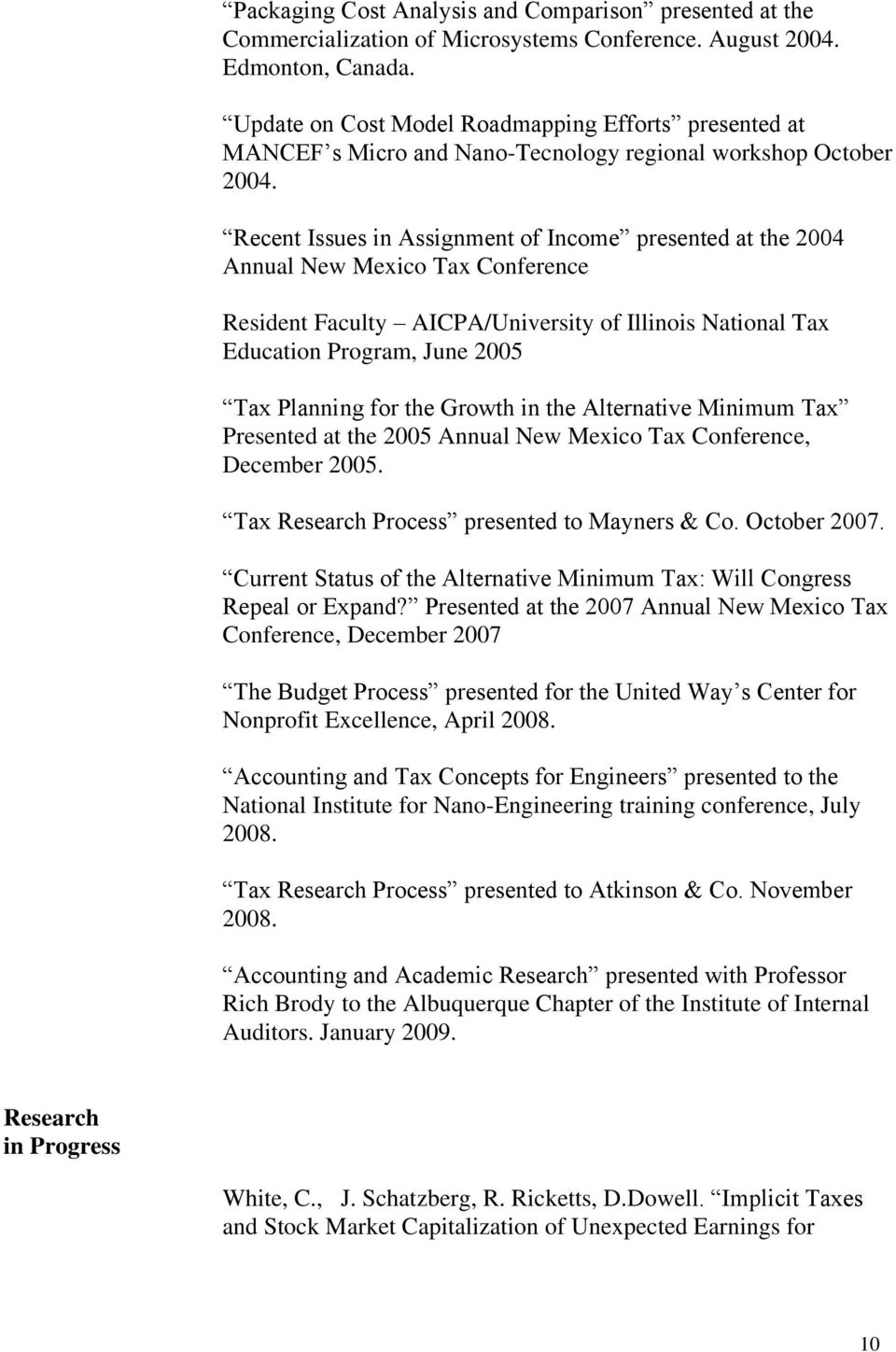 Recent Issues in Assignment of Income presented at the 2004 Annual New Mexico Tax Conference Resident Faculty AICPA/University of Illinois National Tax Education Program, June 2005 Tax Planning for