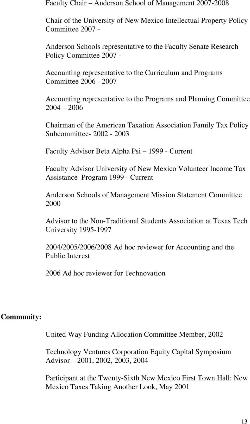 the American Taxation Association Family Tax Policy Subcommittee- 2002-2003 Faculty Advisor Beta Alpha Psi 1999 - Current Faculty Advisor University of New Mexico Volunteer Income Tax Assistance