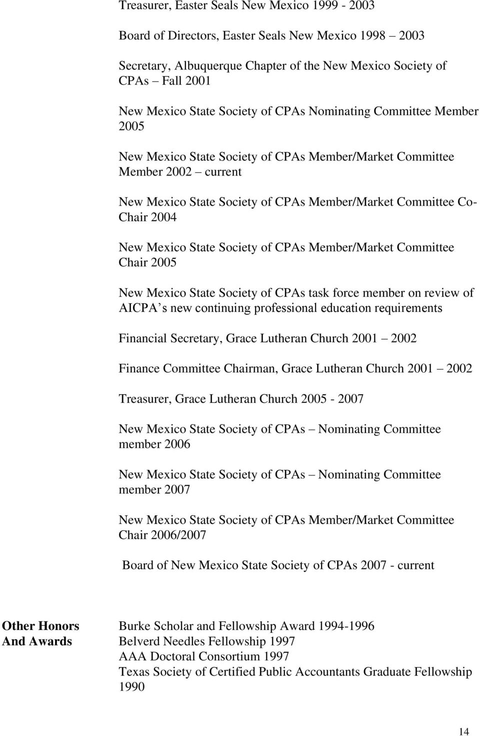 Mexico State Society of CPAs Member/Market Committee Chair 2005 New Mexico State Society of CPAs task force member on review of AICPA s new continuing professional education requirements Financial