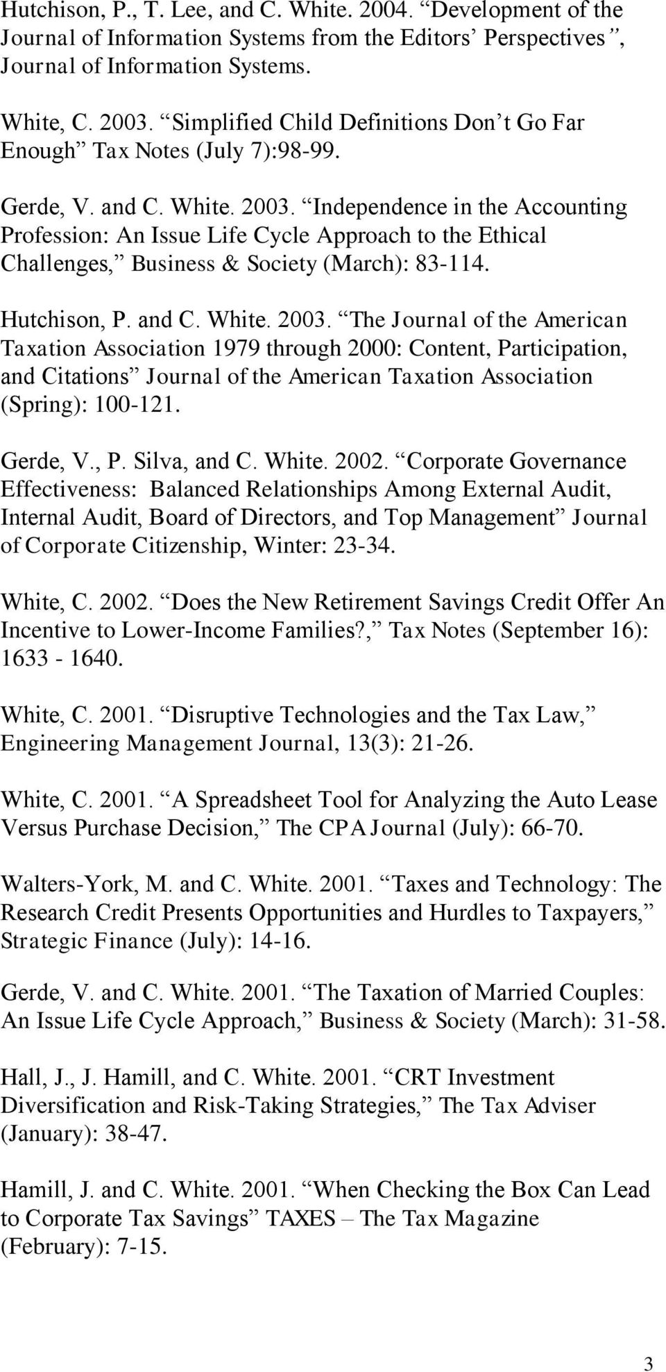 Independence in the Accounting Profession: An Issue Life Cycle Approach to the Ethical Challenges, Business & Society (March): 83-114. Hutchison, P. and C. White. 2003.