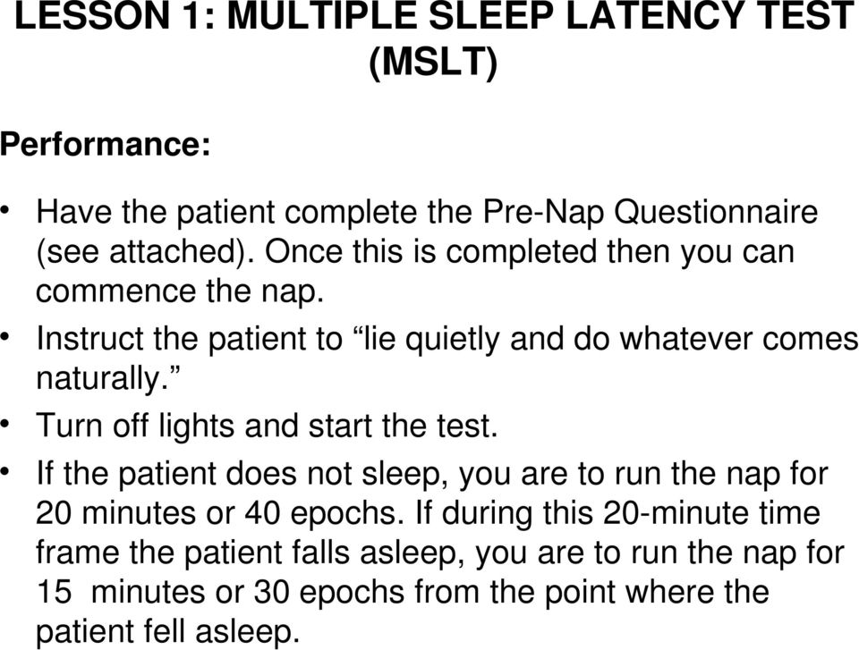 Instruct the patient to lie quietly and do whatever comes naturally. Turn off lights and start the test.