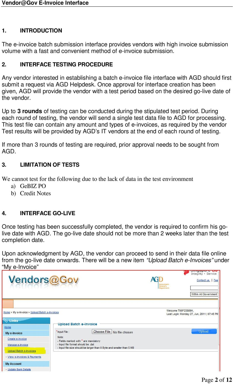 Once approval for interface creation has been given, AGD will provide the vendor with a test period based on the desired go-live date of the vendor.