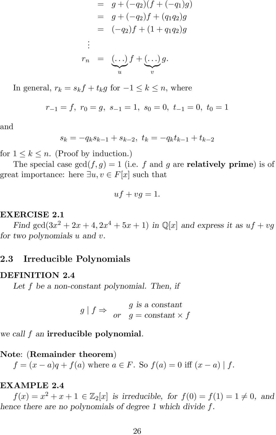 u, v F [x] such that uf + vg = 1 EXERCISE 21 Find gcd(3x 2 + 2x + 4, 2x 4 + 5x + 1) in Q[x] and express it as uf + vg for two polynomials u and v 23 Irreducible Polynomials DEFINITION 24 Let f be a