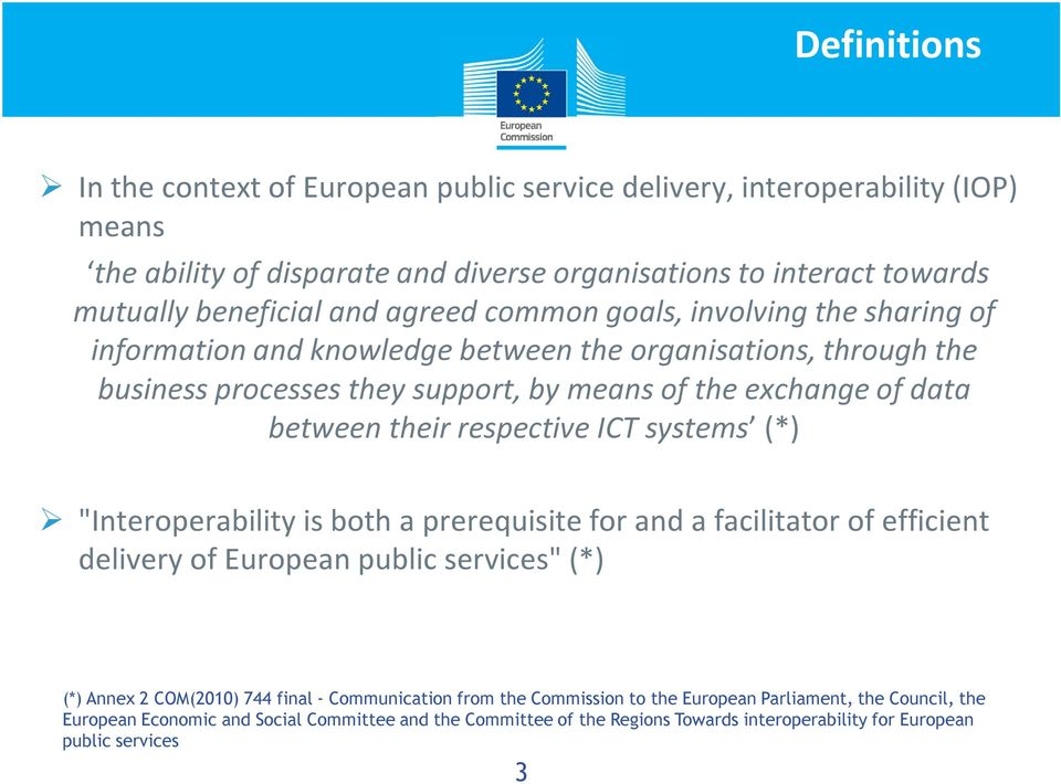 "respective ICT systems (*) ""Interoperability is both a prerequisite for and a facilitator of efficient delivery of European public services"" (*) (*) Annex 2 COM(2010) 744 final -"