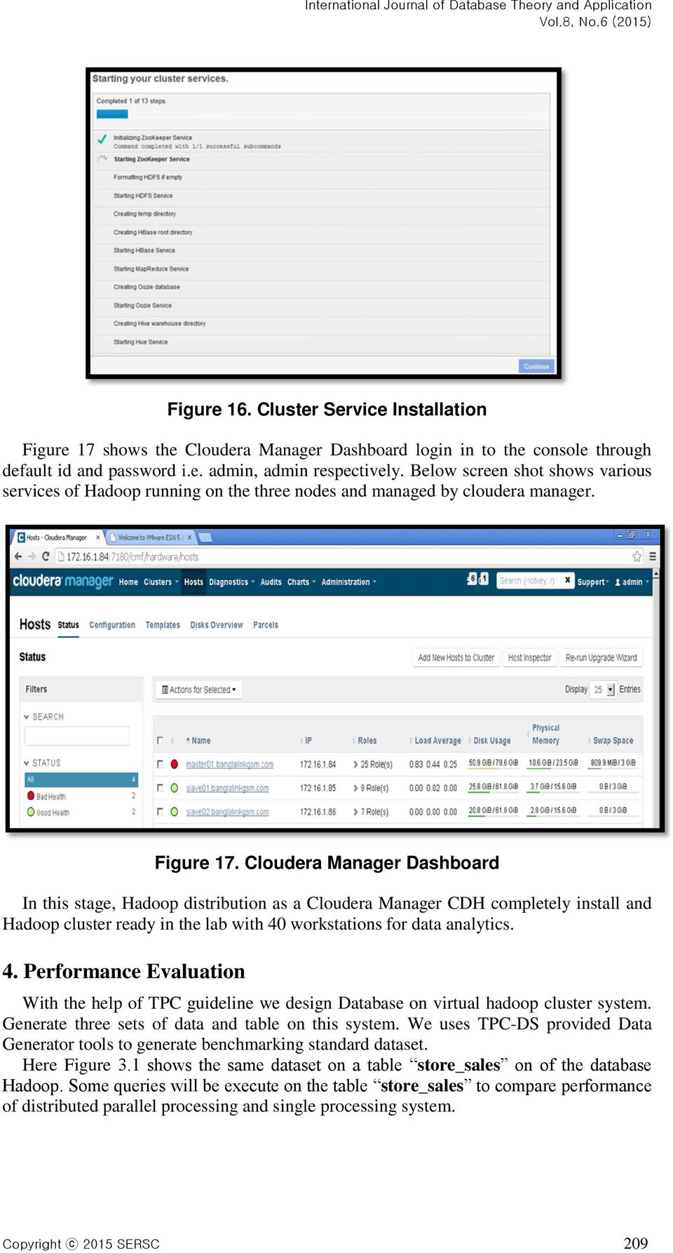 Cloudera Manager Dashboard In this stage, Hadoop distribution as a Cloudera Manager CDH completely install and Hadoop cluster ready in the lab with 40