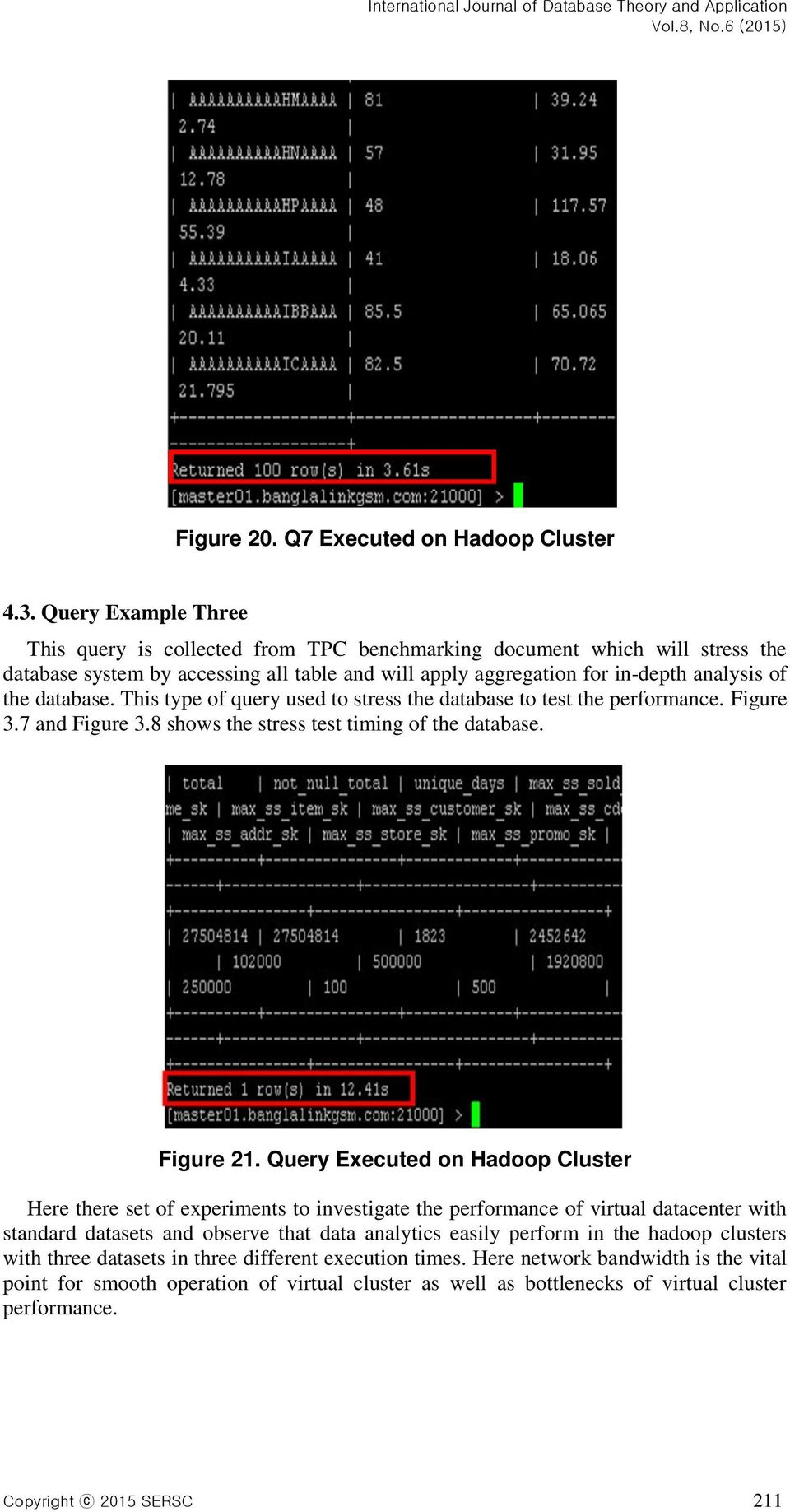 database. This type of query used to stress the database to test the performance. Figure 3.7 and Figure 3.8 shows the stress test timing of the database. Figure 21.