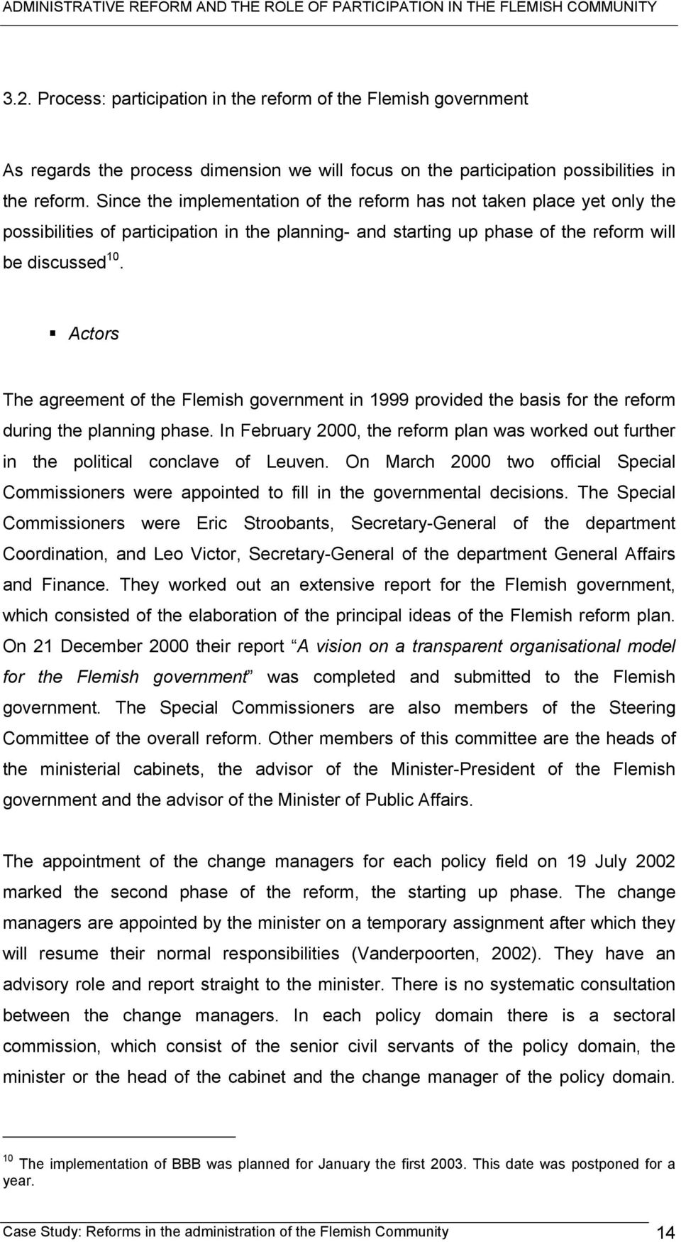 Actors The agreement of the Flemish government in 1999 provided the basis for the reform during the planning phase.