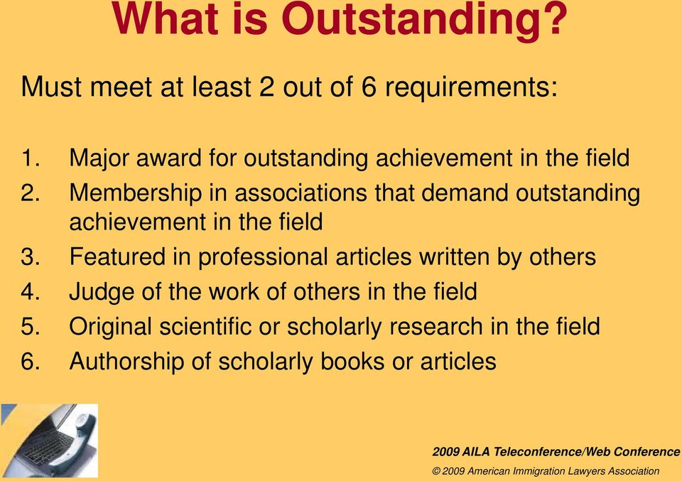 Membership in associations that demand outstanding achievement in the field 3.