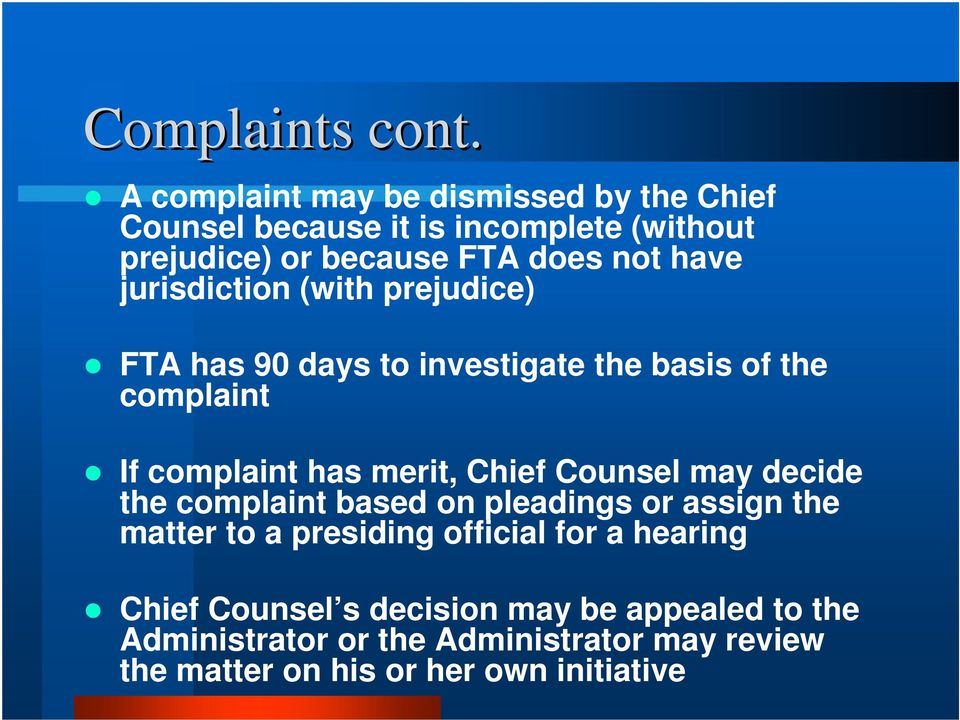 jurisdiction (with prejudice) FTA has 90 days to investigate the basis of the complaint If complaint has merit, Chief Counsel