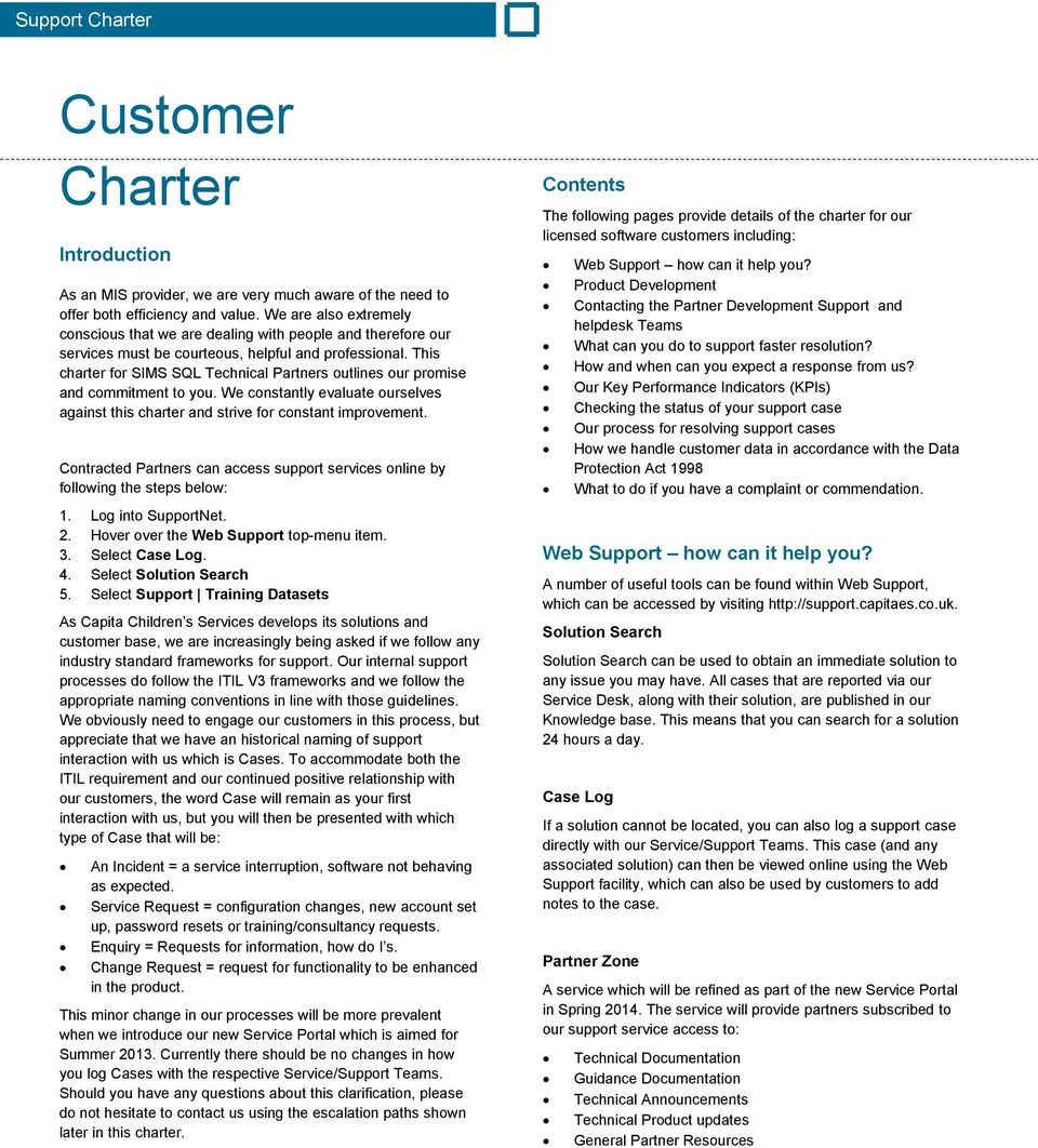 This charter for SIMS SQL Technical Partners outlines our promise and commitment to you. We constantly evaluate ourselves against this charter and strive for constant improvement.