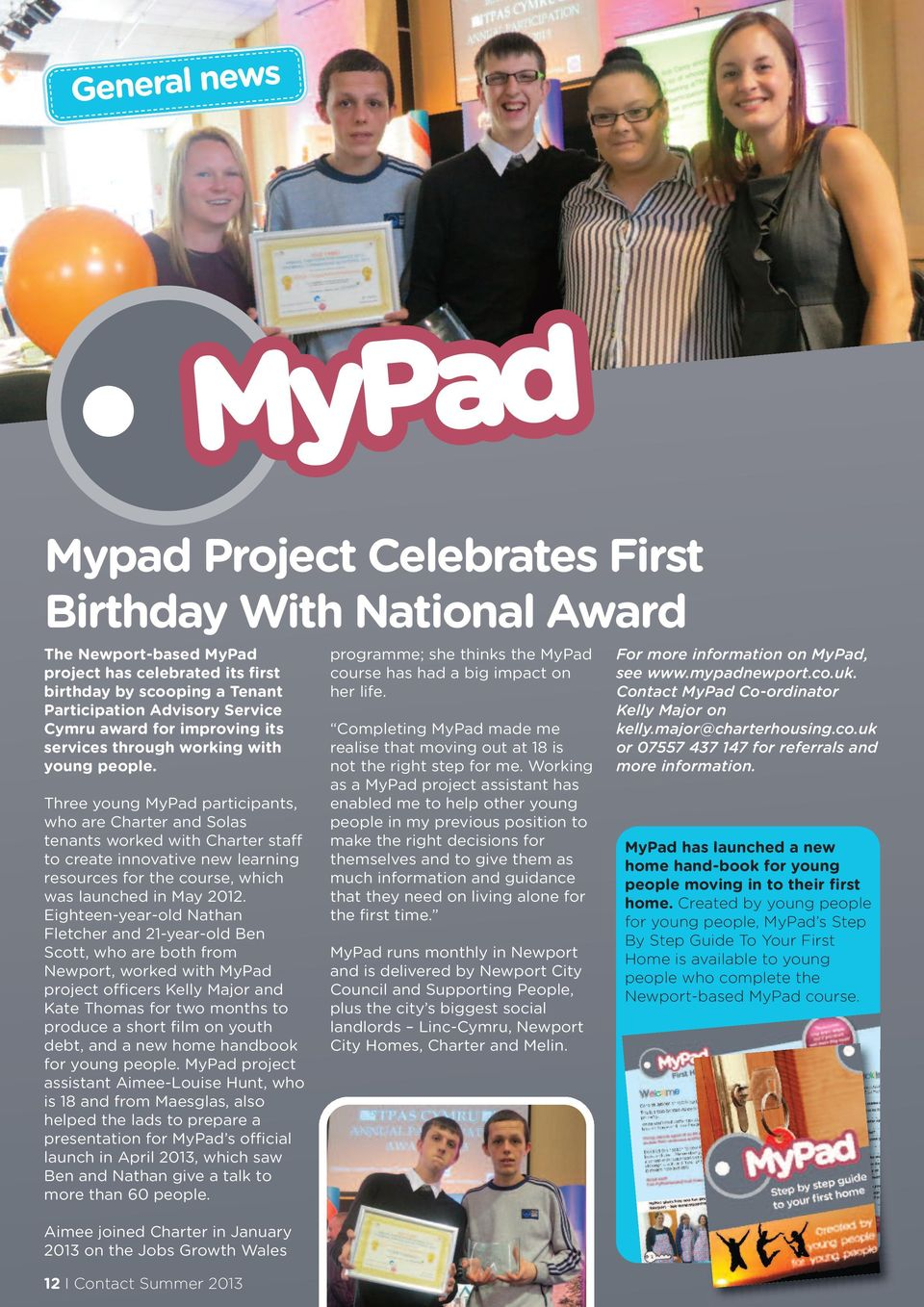 Three young MyPad participants, who are Charter and Solas tenants worked with Charter staff to create innovative new learning resources for the course, which was launched in May 2012.
