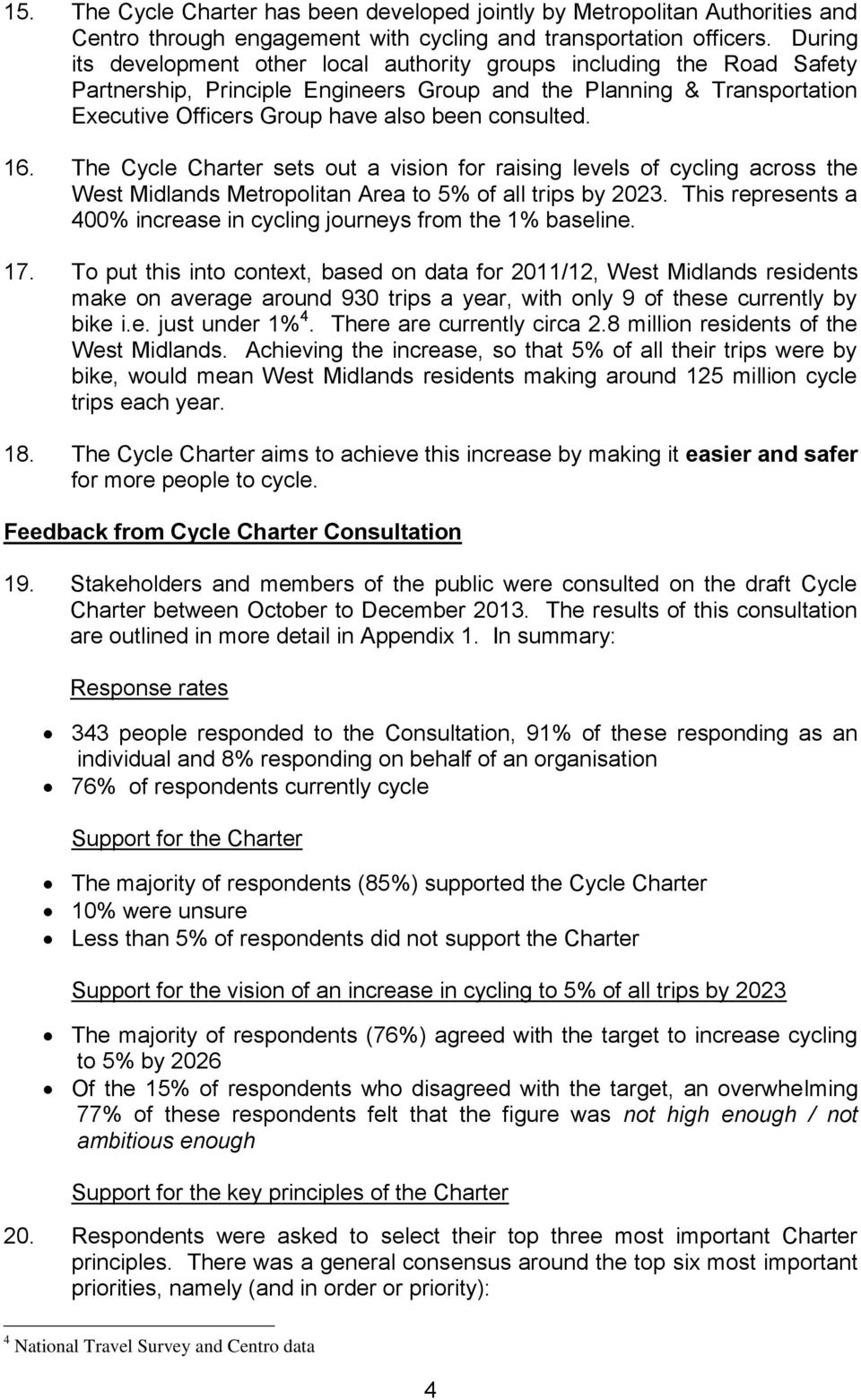 consulted. 16. The Cycle Charter sets out a vision for raising levels of cycling across the West Midlands Metropolitan Area to 5% of all trips by 2023.