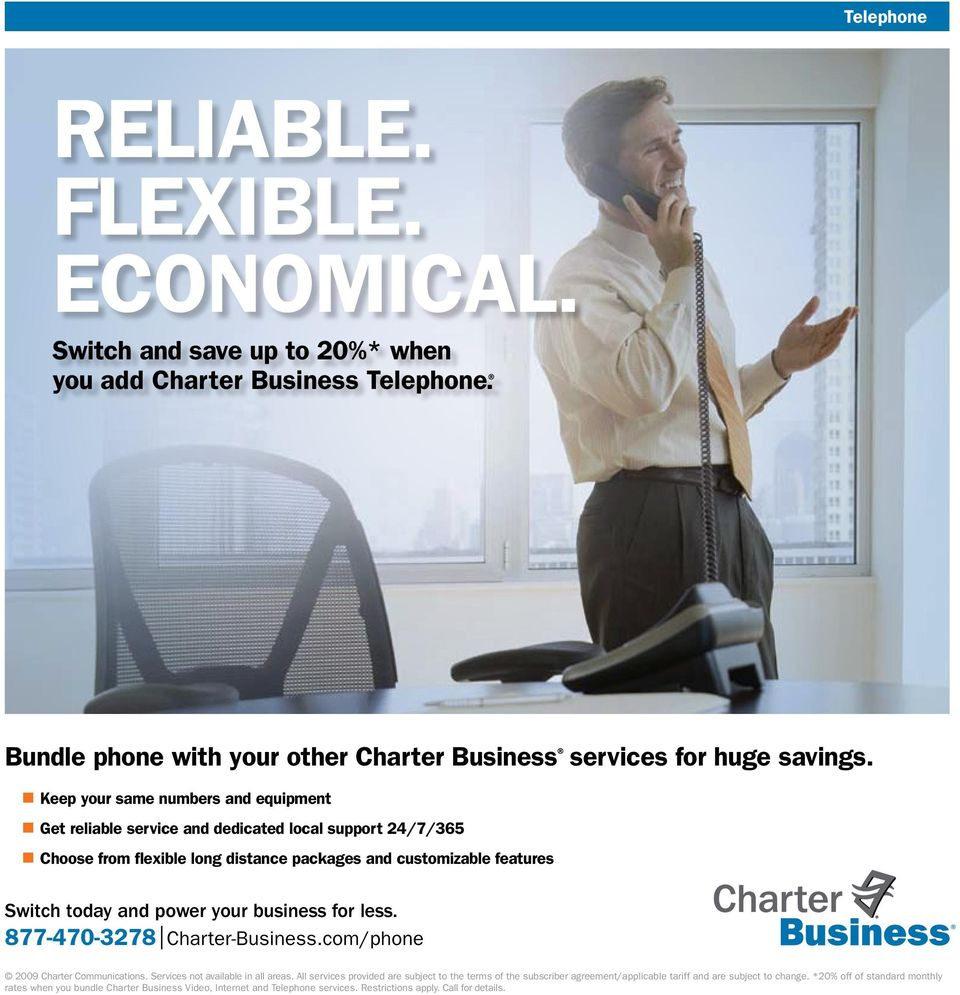 power your business for less. 877-470-3278 Charter-Business.com/phone 2009 Charter Communications. Services not available in all areas.