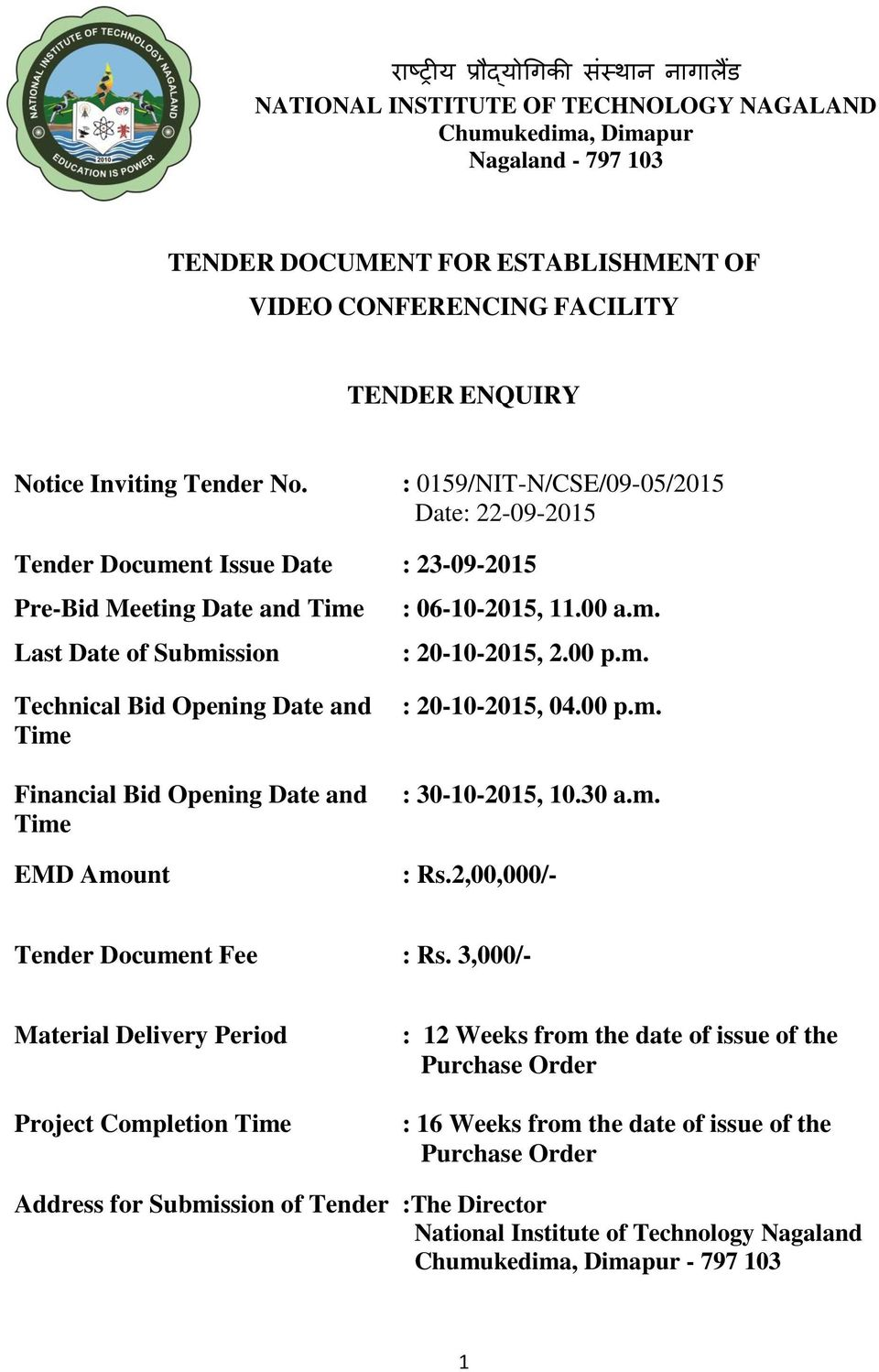 Tender Document Issue Date Pre-Bid Meeting Date and Time Last Date of Submission Technical Bid Opening Date and Time Financial Bid Opening Date and Time EMD Amount : 0159/NIT-N/CSE/09-05/2015 Date: