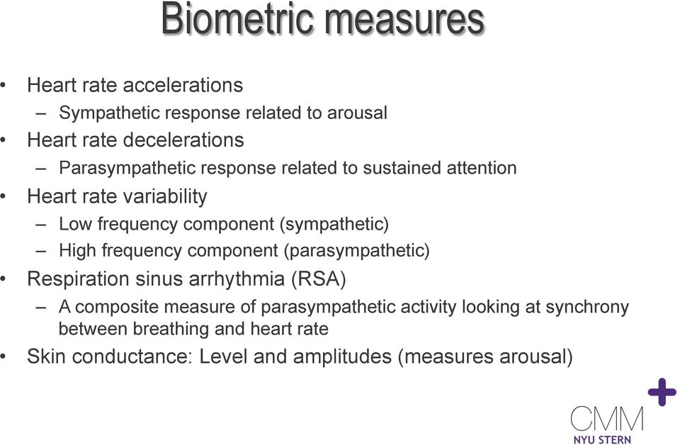 (sympathetic) High frequency component (parasympathetic) Respiration sinus arrhythmia (RSA) A composite measure of