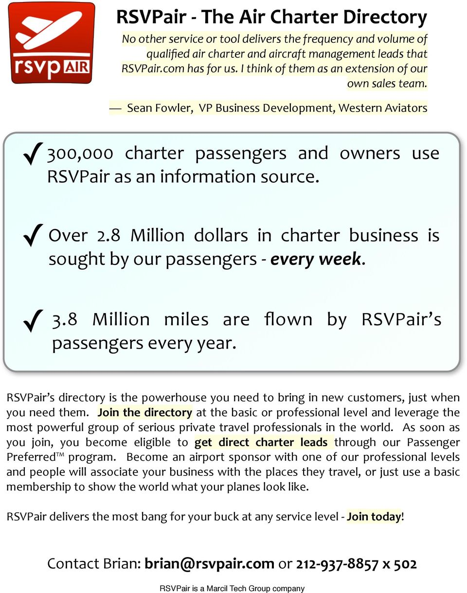 8 Million dollars in charter business is sought by our passengers every week. 3.8 Million miles are flown by RSVPair s passengers every year.