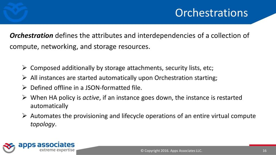 Composed additionally by storage attachments, security lists, etc; All instances are started automatically upon Orchestration