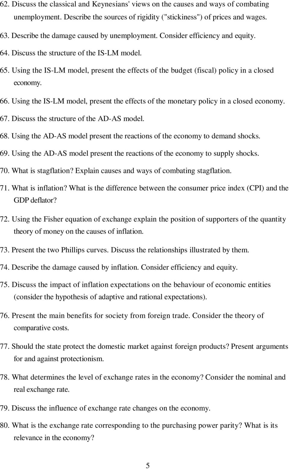 Using the IS-LM model, present the effects of the budget (fiscal) policy in a closed economy. 66. Using the IS-LM model, present the effects of the monetary policy in a closed economy. 67.