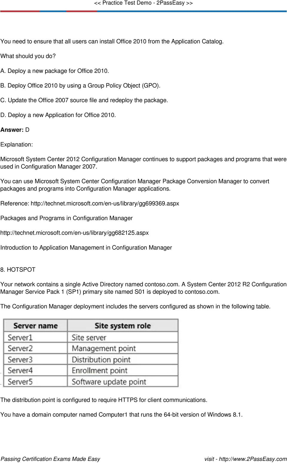 Answer: D Explanation: Microsoft System Center 2012 Configuration Manager continues to support packages and programs that were used in Configuration Manager 2007.