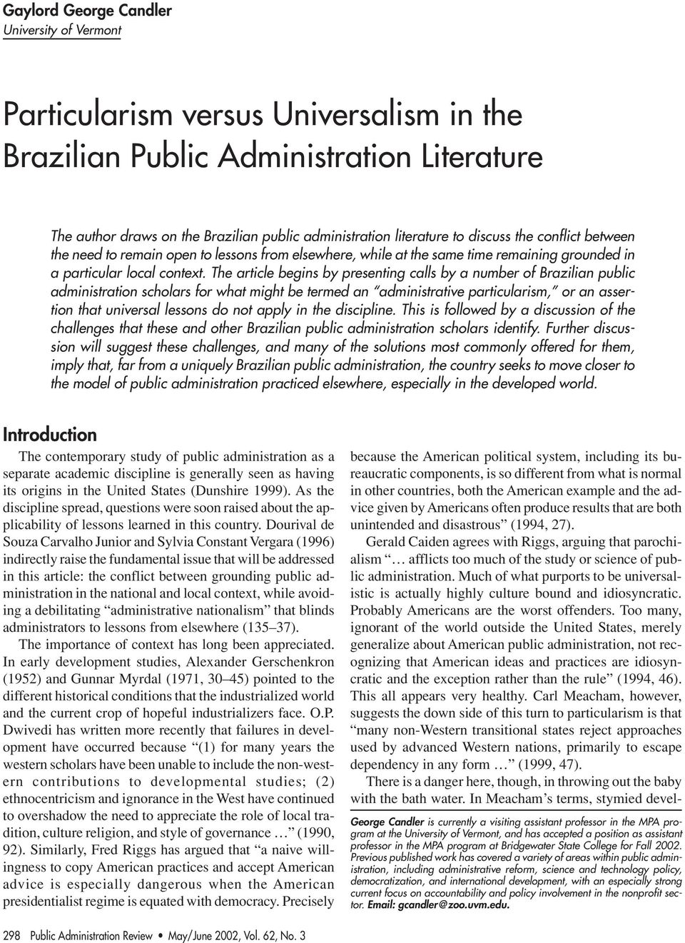 The article begins by presenting calls by a number of Brazilian public administration scholars for what might be termed an administrative particularism, or an assertion that universal lessons do not