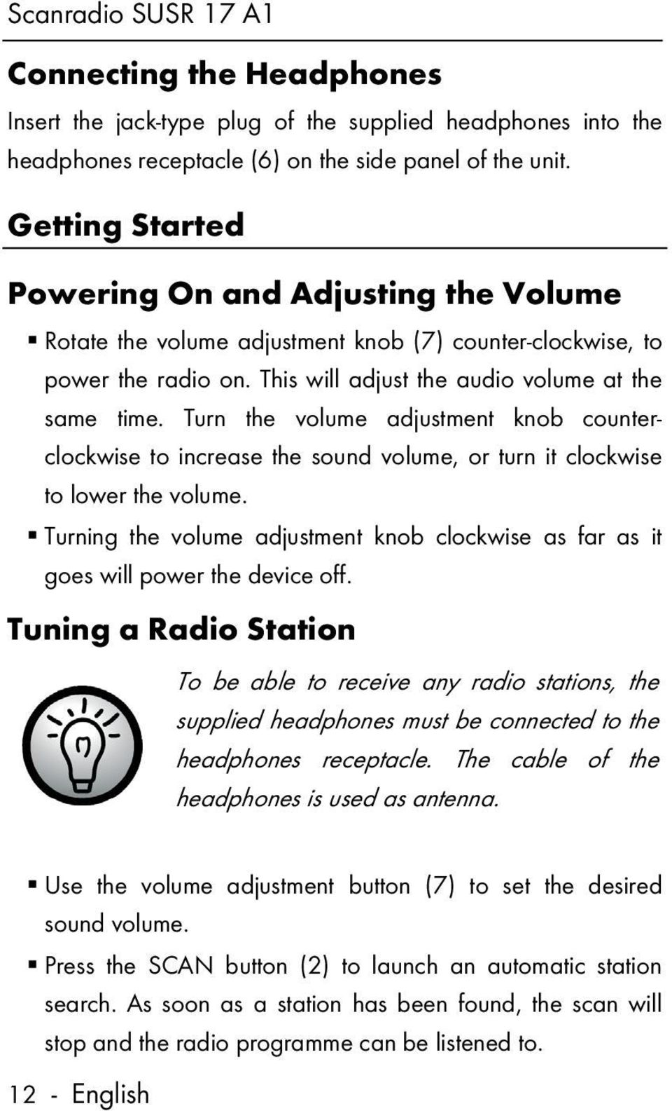 Turn the volume adjustment knob counterclockwise to increase the sound volume, or turn it clockwise to lower the volume.