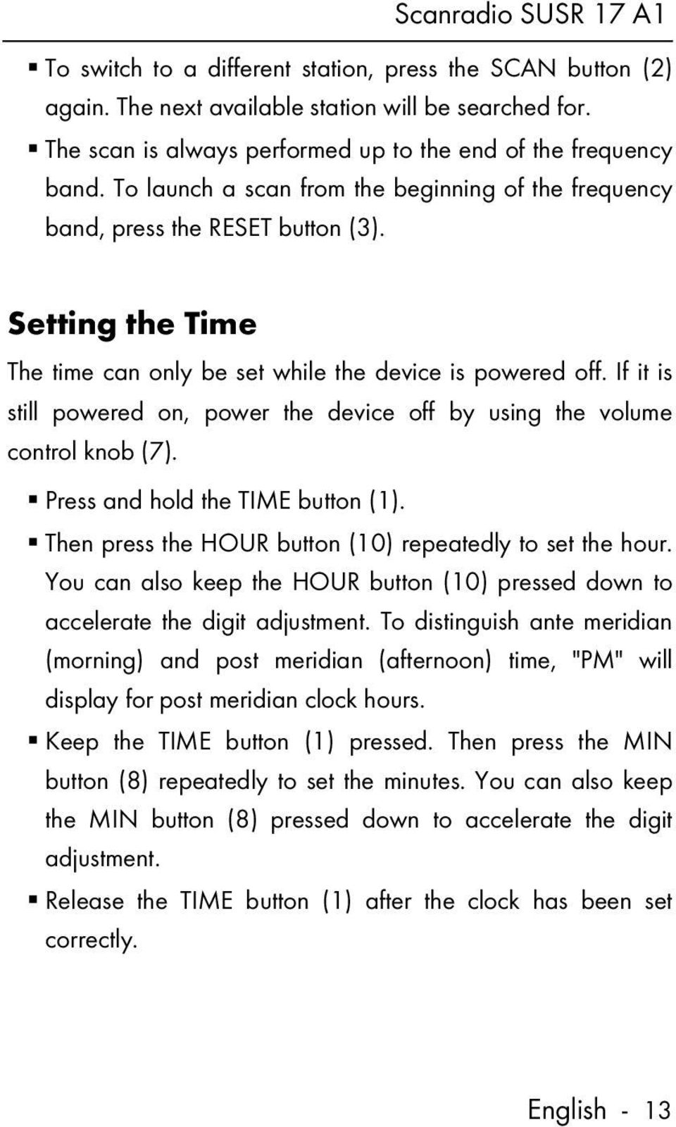 Setting the Time The time can only be set while the device is powered off. If it is still powered on, power the device off by using the volume control knob (7). Press and hold the TIME button (1).