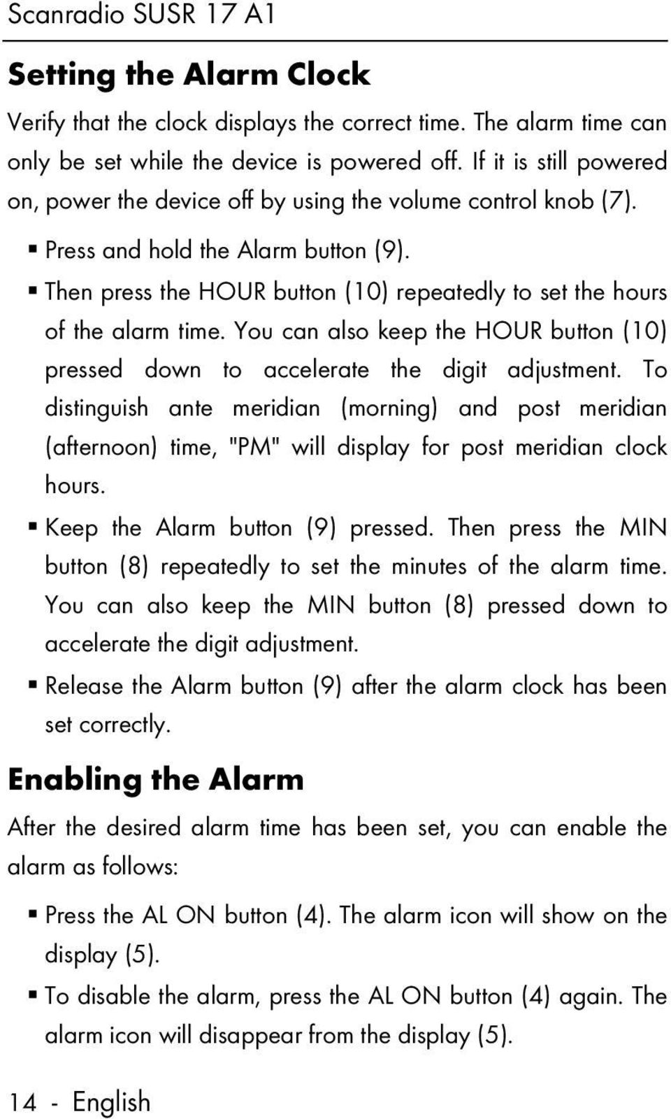 Then press the HOUR button (10) repeatedly to set the hours of the alarm time. You can also keep the HOUR button (10) pressed down to accelerate the digit adjustment.