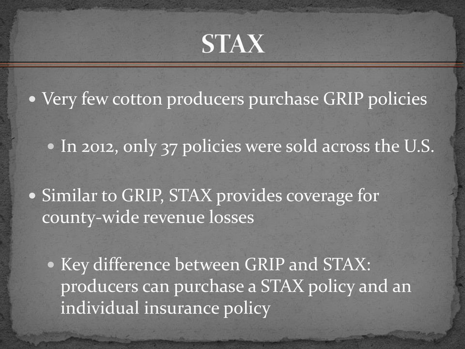 Similar to GRIP, STAX provides coverage for county-wide revenue losses