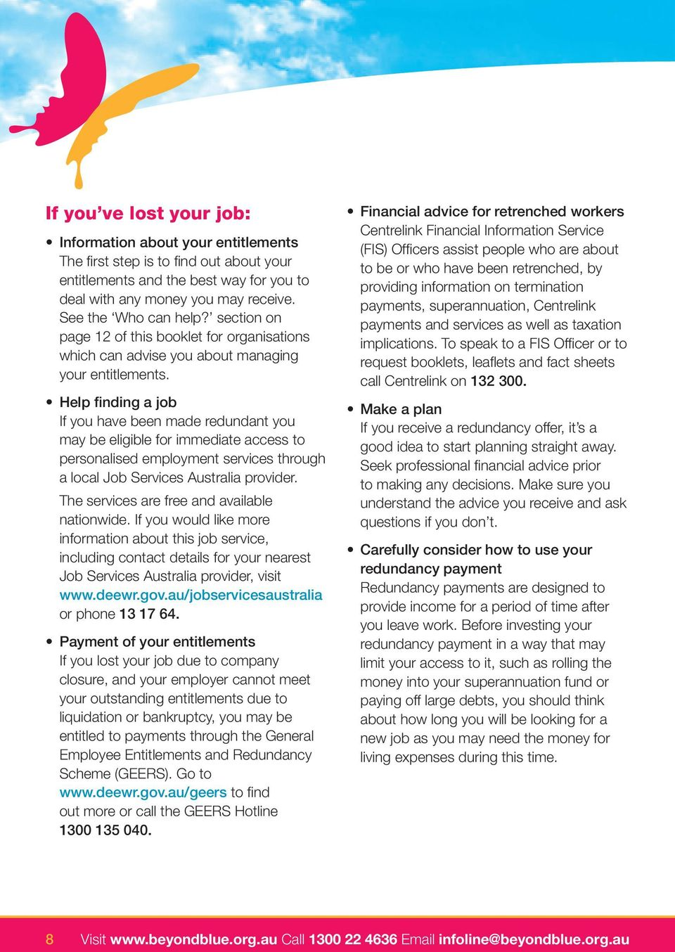 Help finding a job If you have been made redundant you may be eligible for immediate access to personalised employment services through a local Job Services Australia provider.