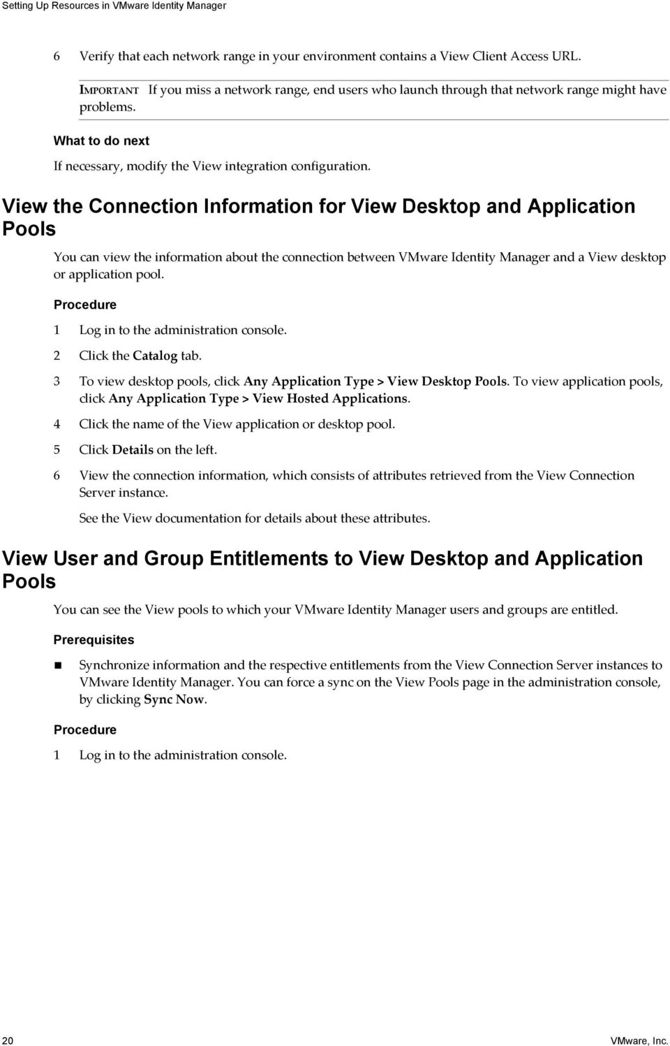 View the Connection Information for View Desktop and Application Pools You can view the information about the connection between VMware Identity Manager and a View desktop or application pool.