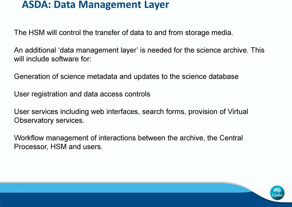 This will include software for: Generation of science metadata and updates to the science database User registration and data
