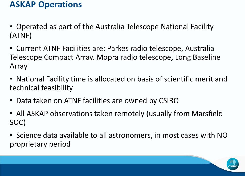 allocated on basis of scientific merit and technical feasibility Data taken on ATNF facilities are owned by CSIRO All ASKAP