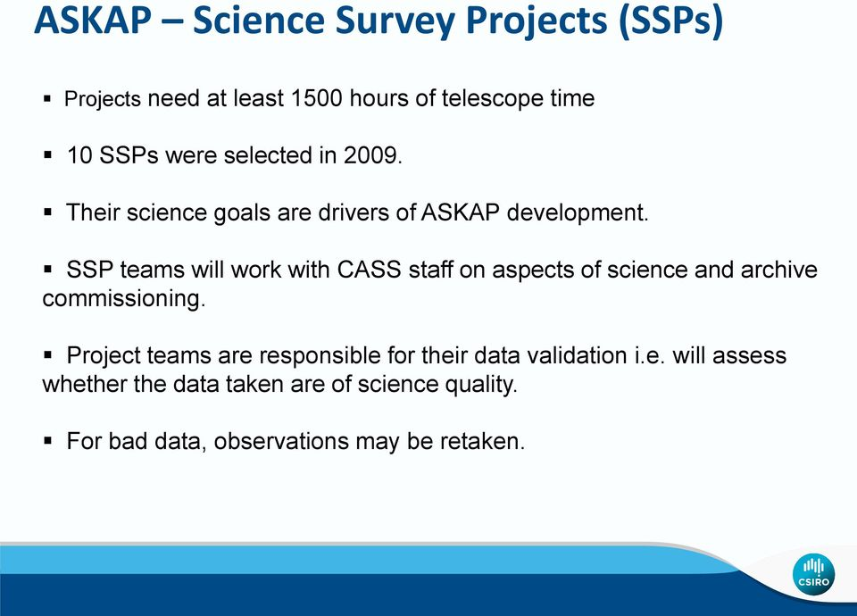 SSP teams will work with CASS staff on aspects of science and archive commissioning.