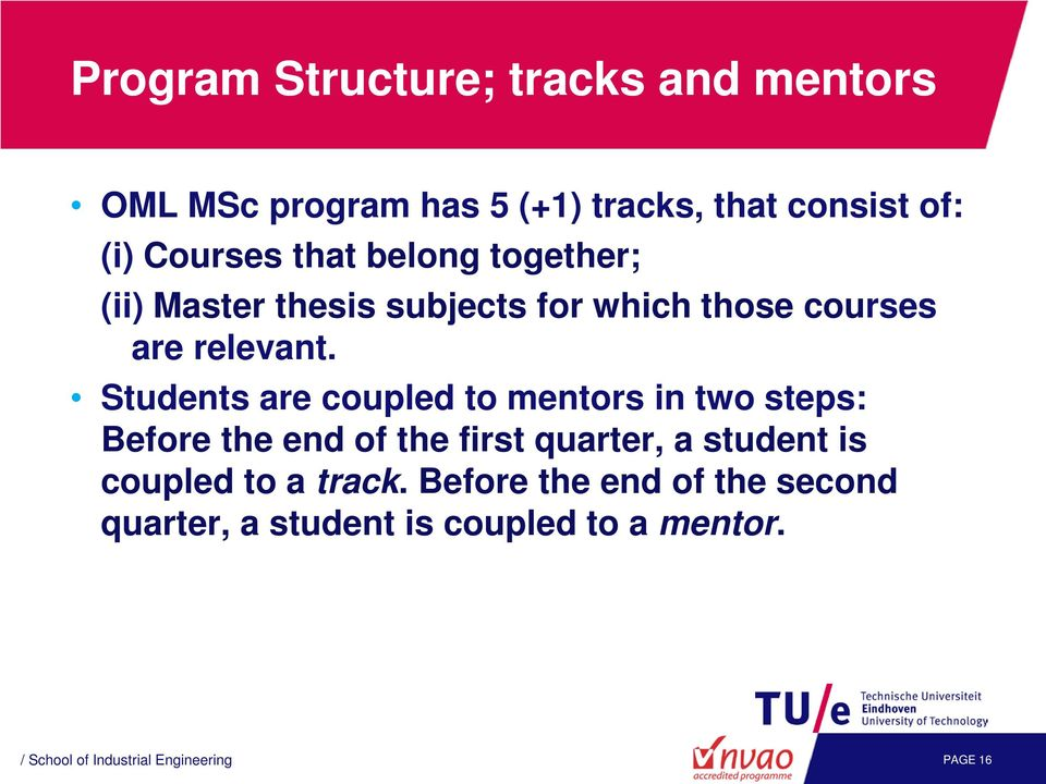 Students are coupled to mentors in two steps: Before the end of the first quarter, a student is coupled