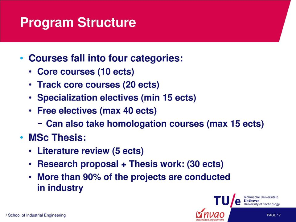 courses (max 15 ects) MSc Thesis: Literature review (5 ects) Research proposal + Thesis work: (30