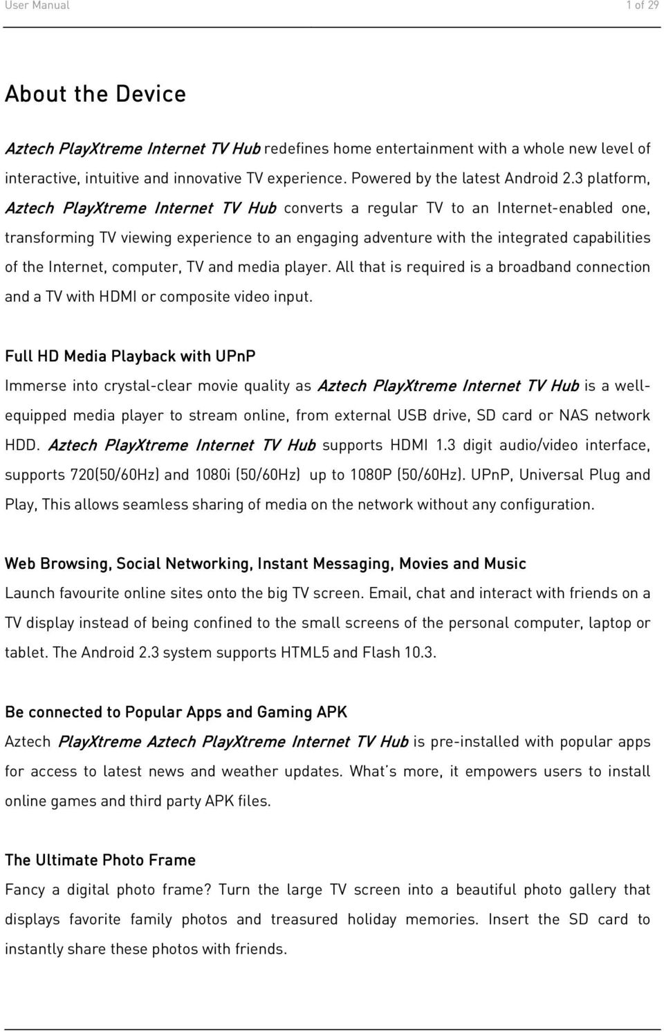 3 platform, Aztech PlayXtreme Internet TV Hub converts a regular TV to an Internet-enabled one, transforming TV viewing experience to an engaging adventure with the integrated capabilities of the