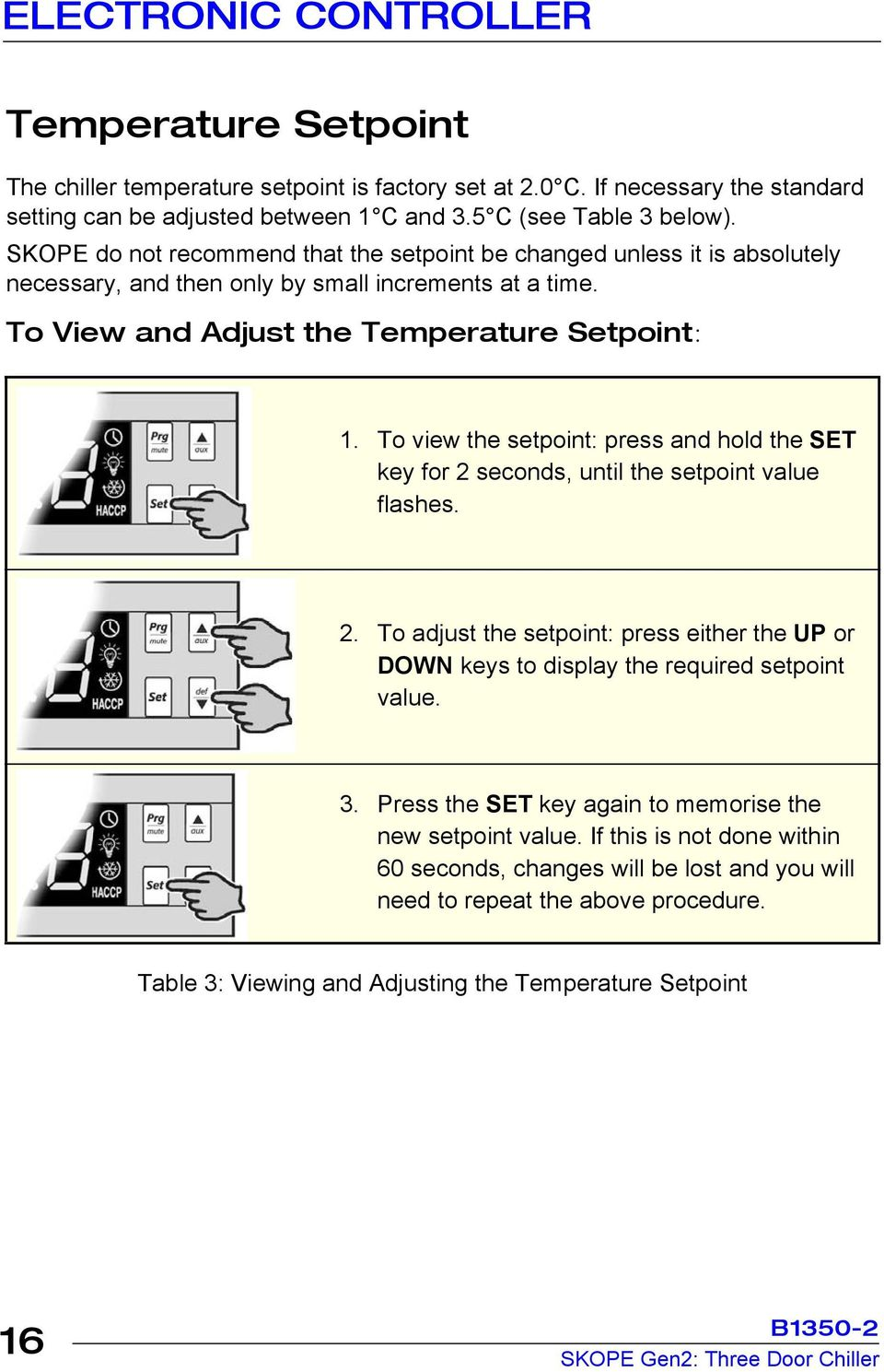 To view the setpoint: press and hold the SET key for 2 seconds, until the setpoint value flashes. 2. To adjust the setpoint: press either the UP or DOWN keys to display the required setpoint value. 3.