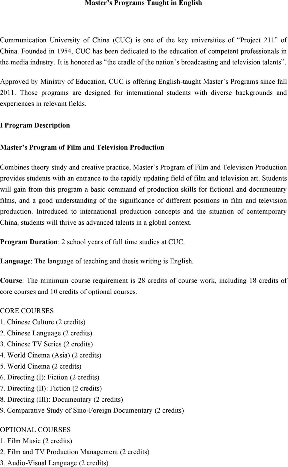 Approved by Ministry of Education, CUC is offering English-taught Master s Programs since fall 2011.