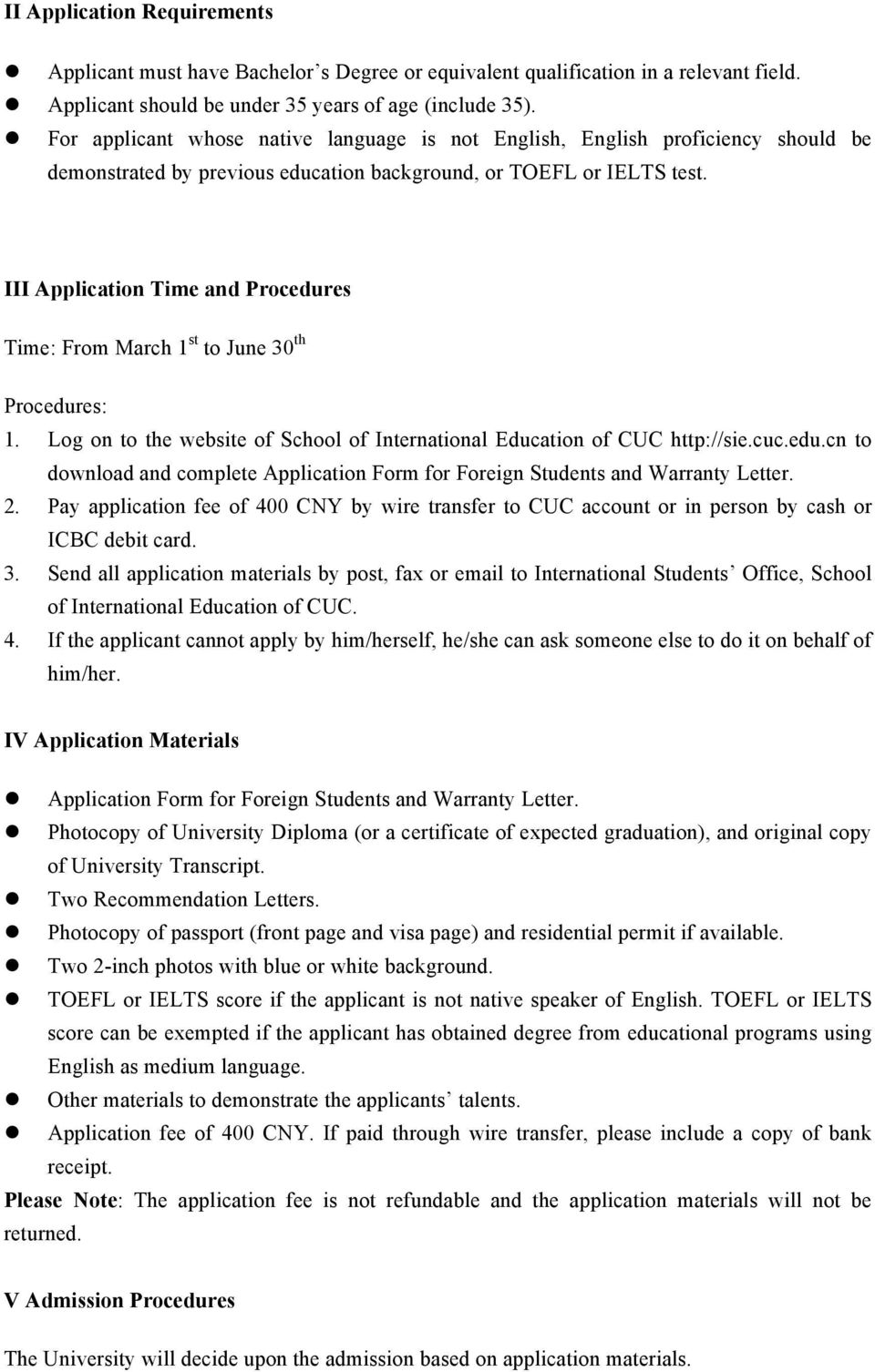 III Application Time and Procedures Time: From March 1 st to June 30 th Procedures: 1. Log on to the website of School of International Education of CUC http://sie.cuc.edu.cn to download and complete Application Form for Foreign Students and Warranty Letter.