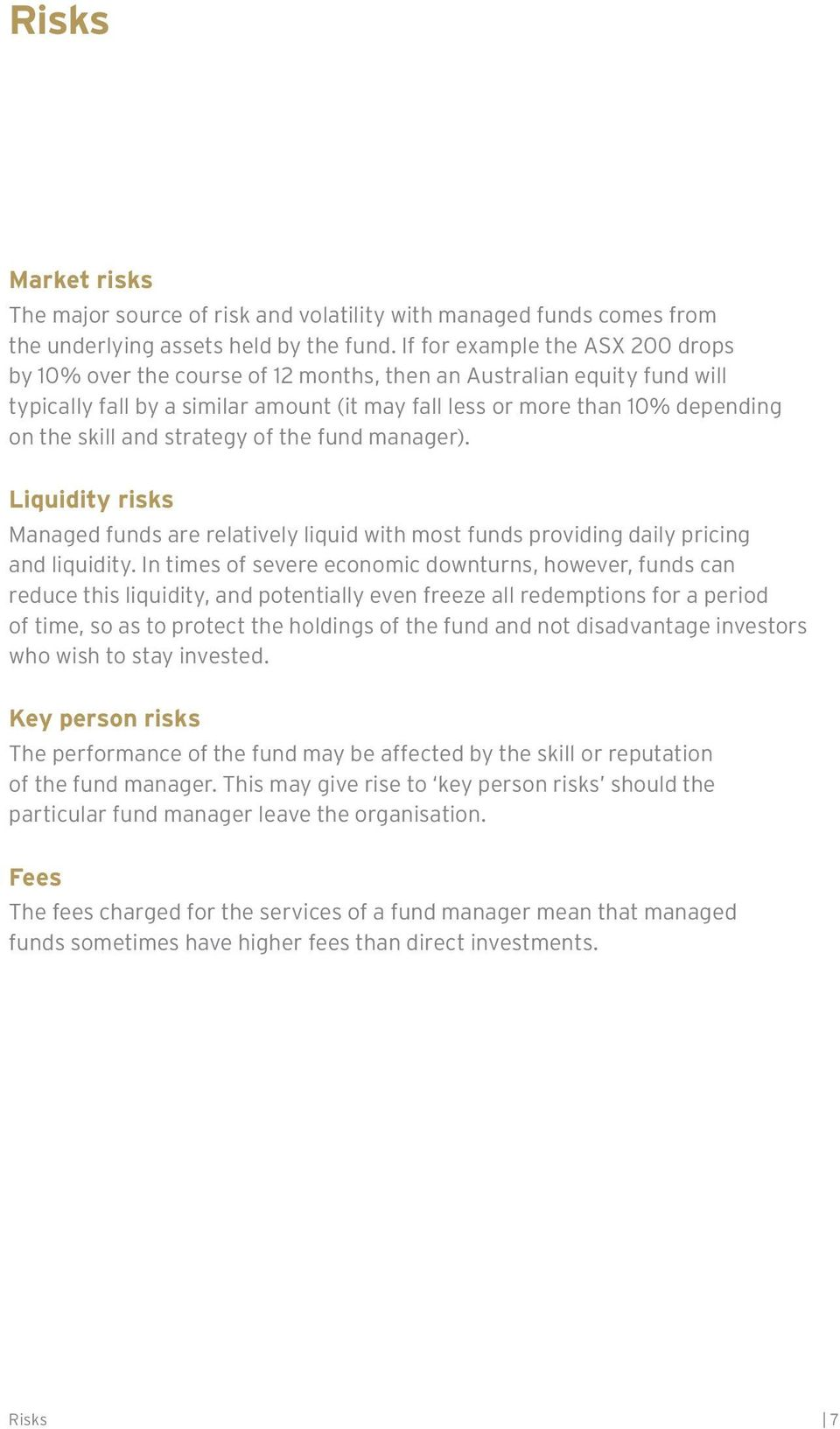 and strategy of the fund manager). Liquidity risks Managed funds are relatively liquid with most funds providing daily pricing and liquidity.