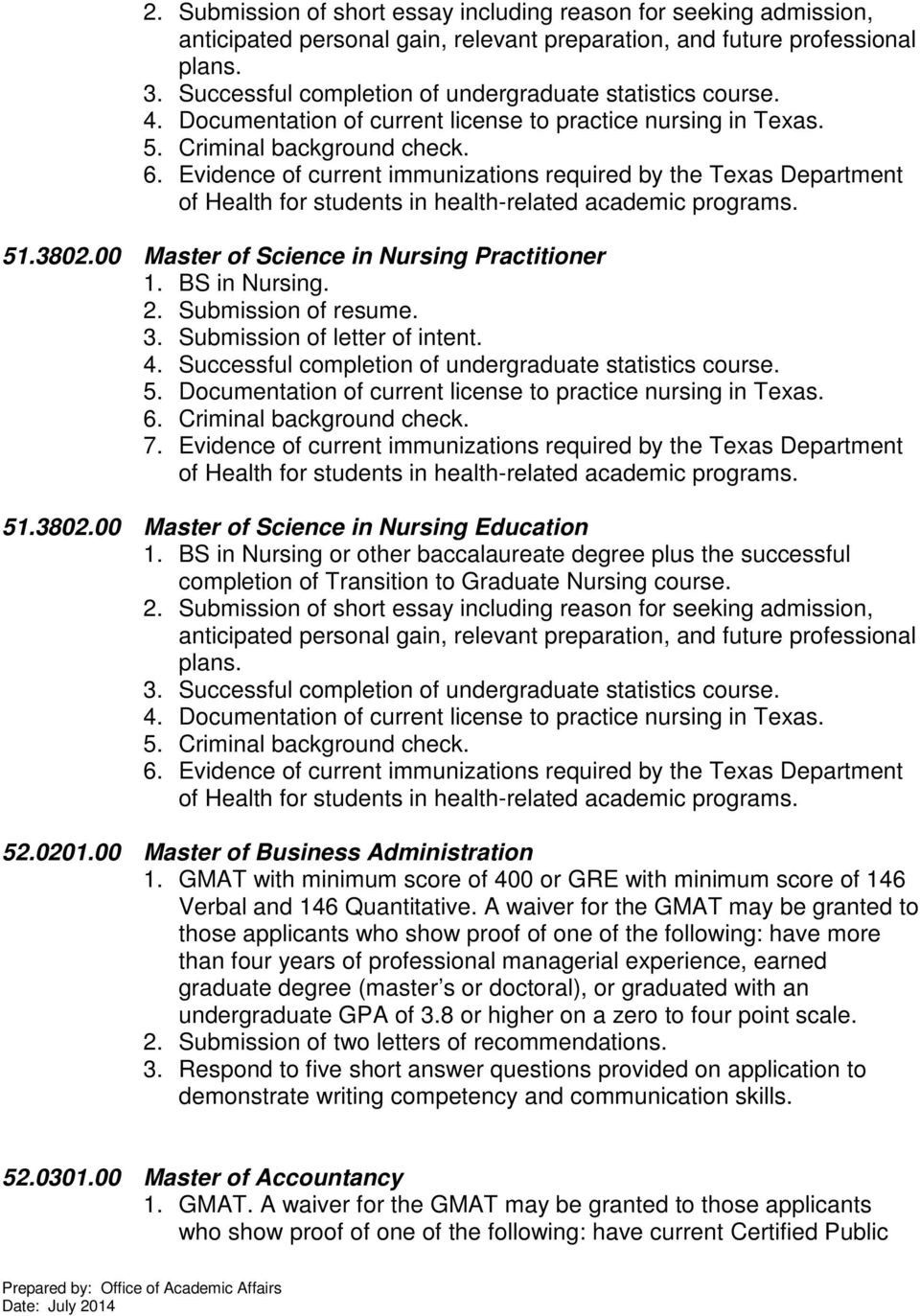 Evidence of current immunizations required by the Texas Department of Health for students in health-related academic programs. 51.3802.00 Master of Science in Nursing Practitioner 1. BS in Nursing. 4.