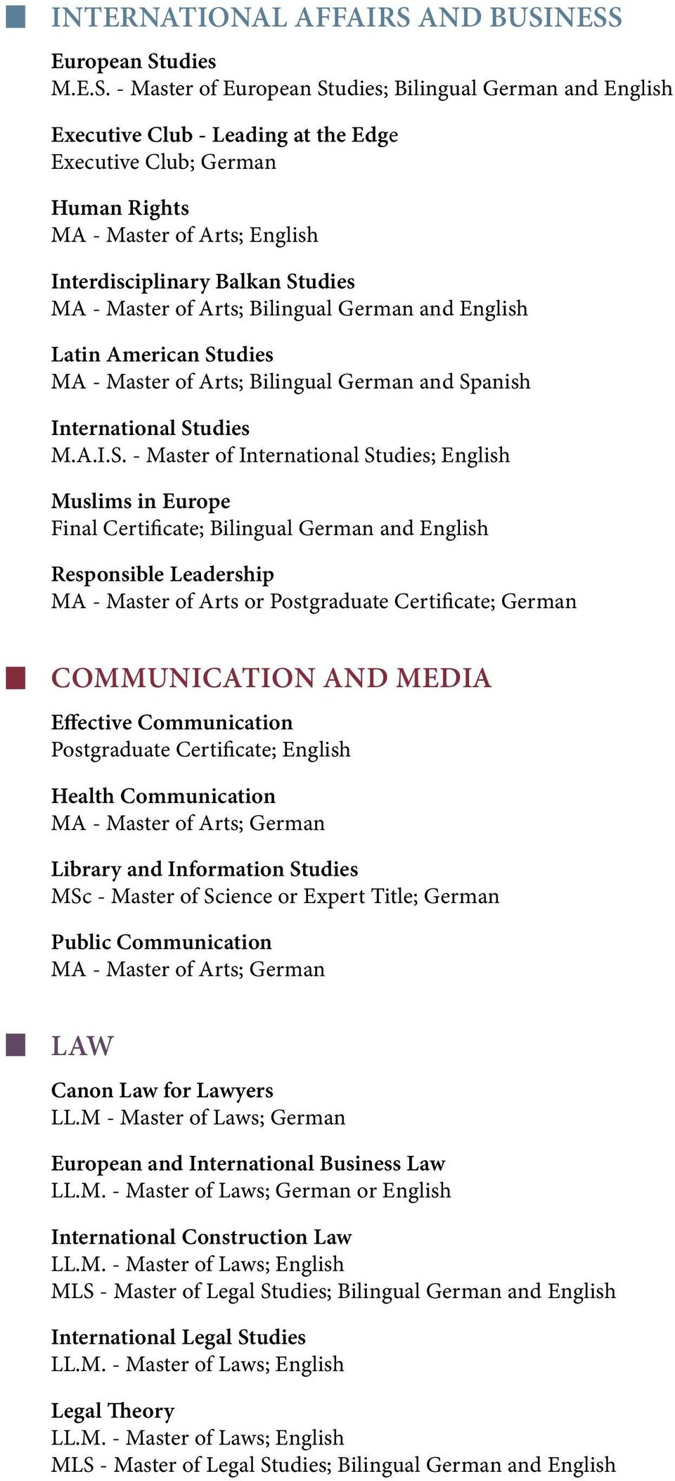 - Master of European Studies; Bilingual German and English Executive Club - Leading at the Edge Executive Club; German Human Rights MA - Master of Arts; English Interdisciplinary Balkan Studies MA -