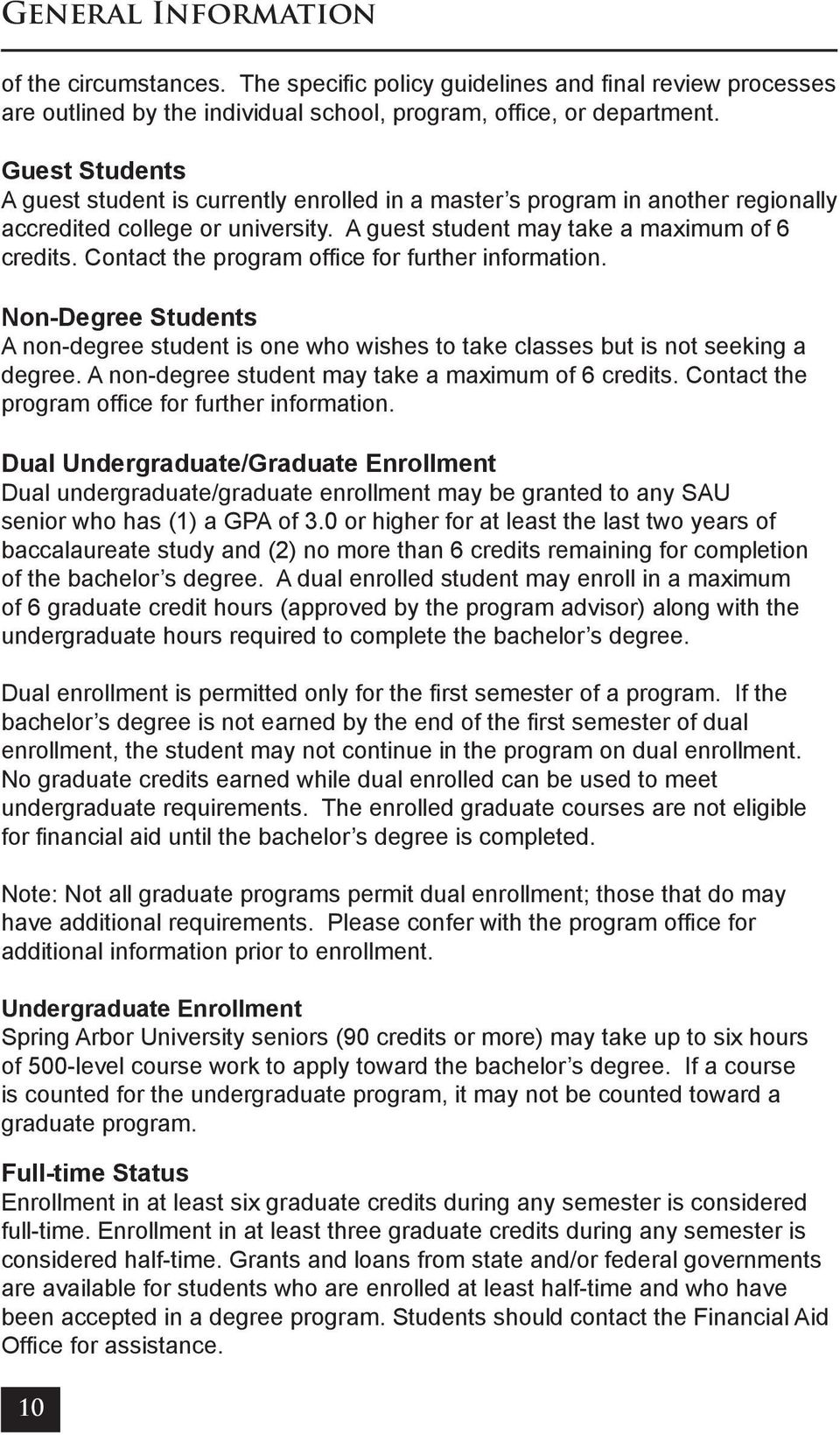 Contact the program office for further information. Non-Degree Students A non-degree student is one who wishes to take classes but is not seeking a degree.