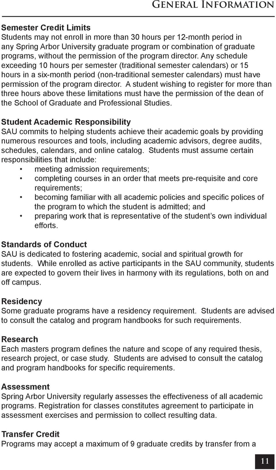 Any schedule exceeding 10 hours per semester (traditional semester calendars) or 15 hours in a six-month period (non-traditional semester calendars) must have permission of the program director.