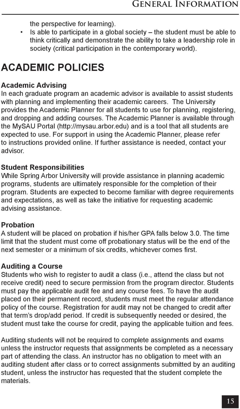 world). ACADEMIC POLICIES Academic Advising In each graduate program an academic advisor is available to assist students with planning and implementing their academic careers.
