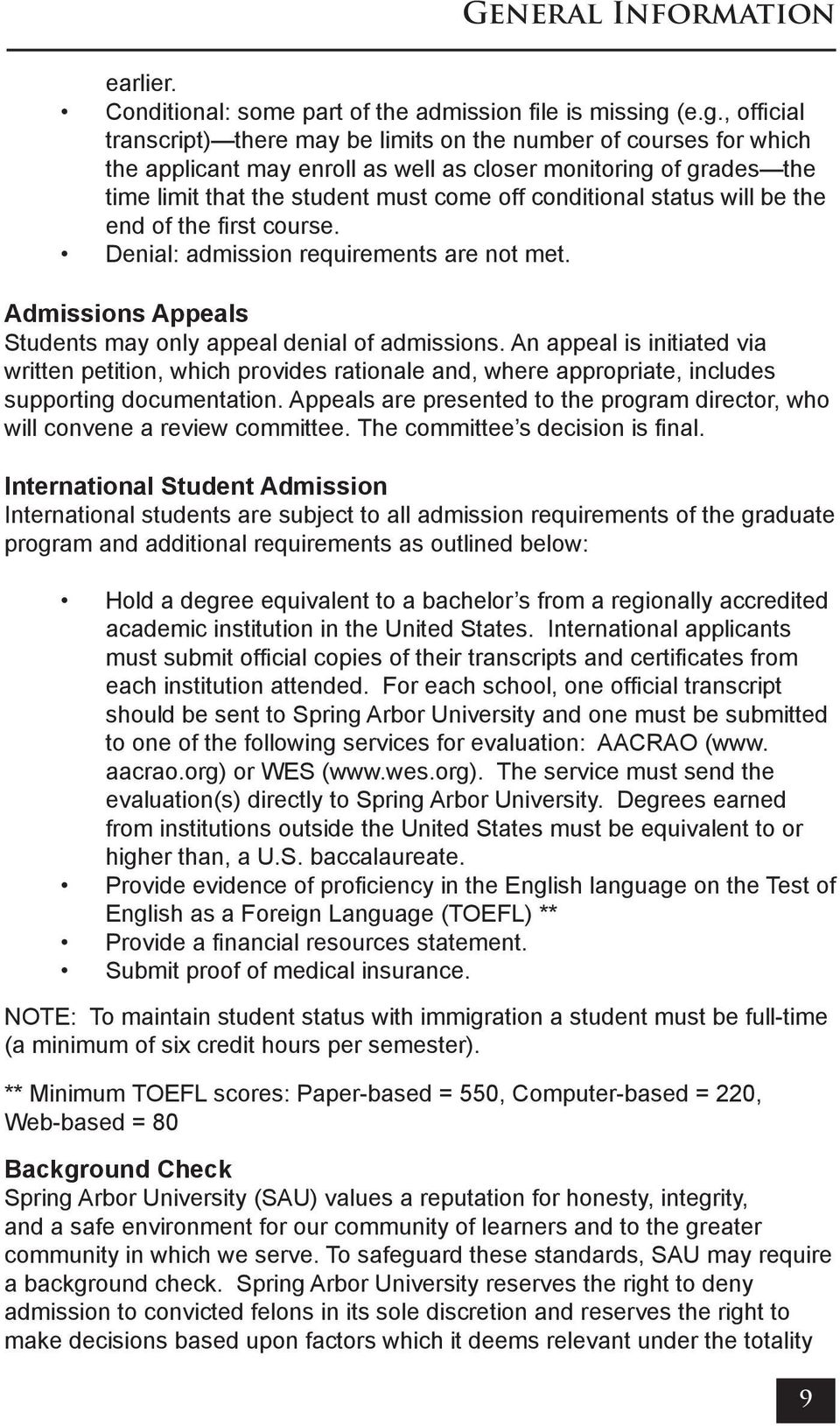 conditional status will be the end of the first course. Denial: admission requirements are not met. Admissions Appeals Students may only appeal denial of admissions.