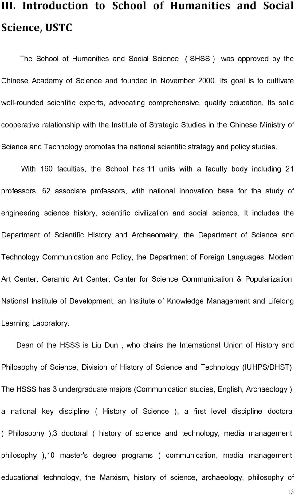 Its solid cooperative relationship with the Institute of Strategic Studies in the Chinese Ministry of Science and Technology promotes the national scientific strategy and policy studies.
