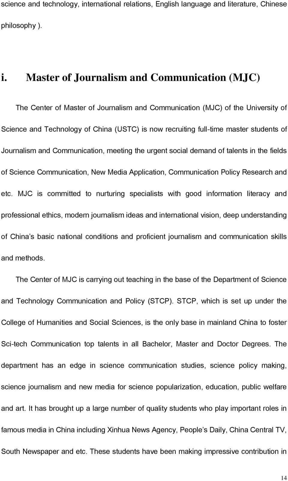Master of Journalism and Communication (MJC) The Center of Master of Journalism and Communication (MJC) of the University of Science and Technology of China (USTC) is now recruiting full-time master