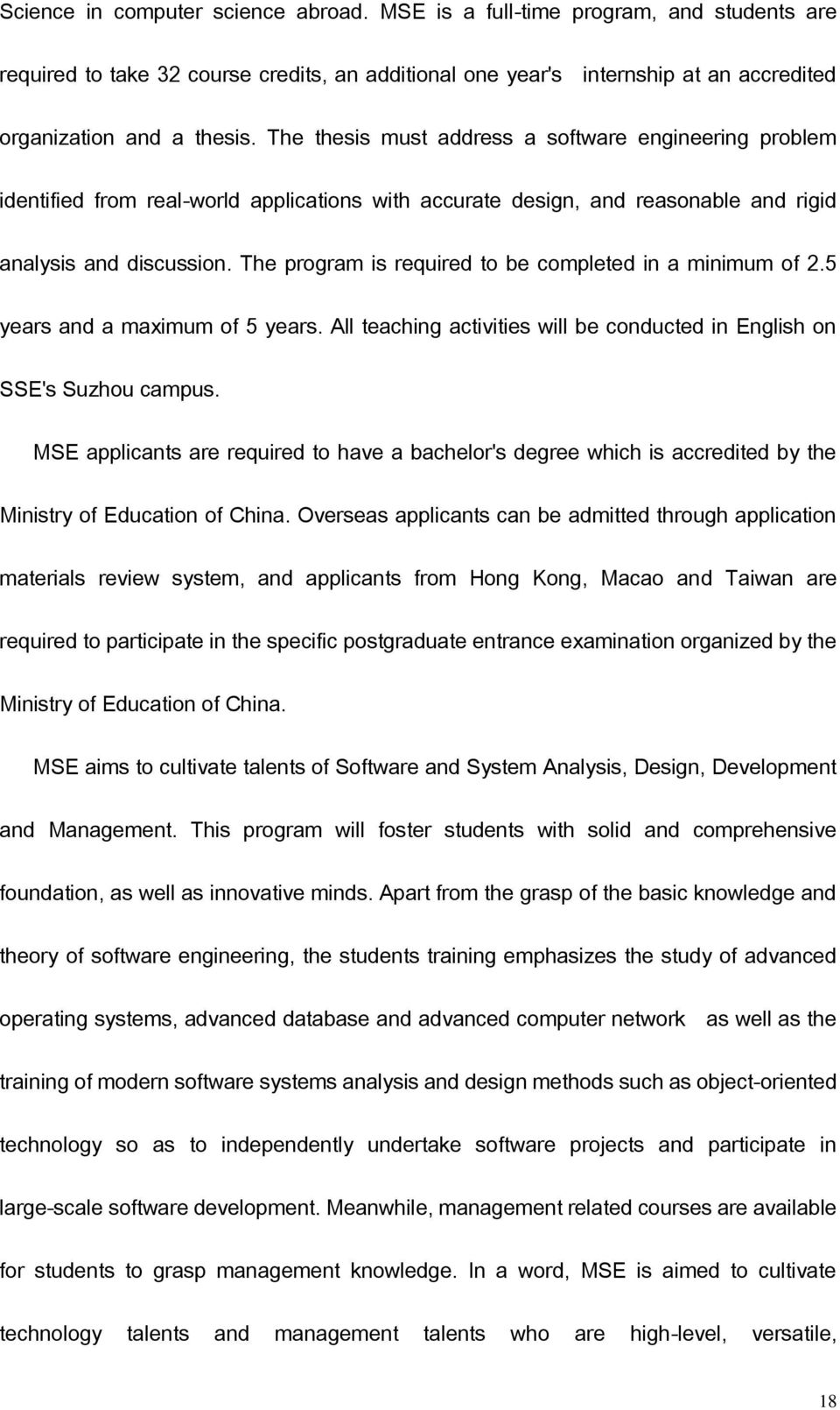 The program is required to be completed in a minimum of 2.5 years and a maximum of 5 years. All teaching activities will be conducted in English on SSE's Suzhou campus.