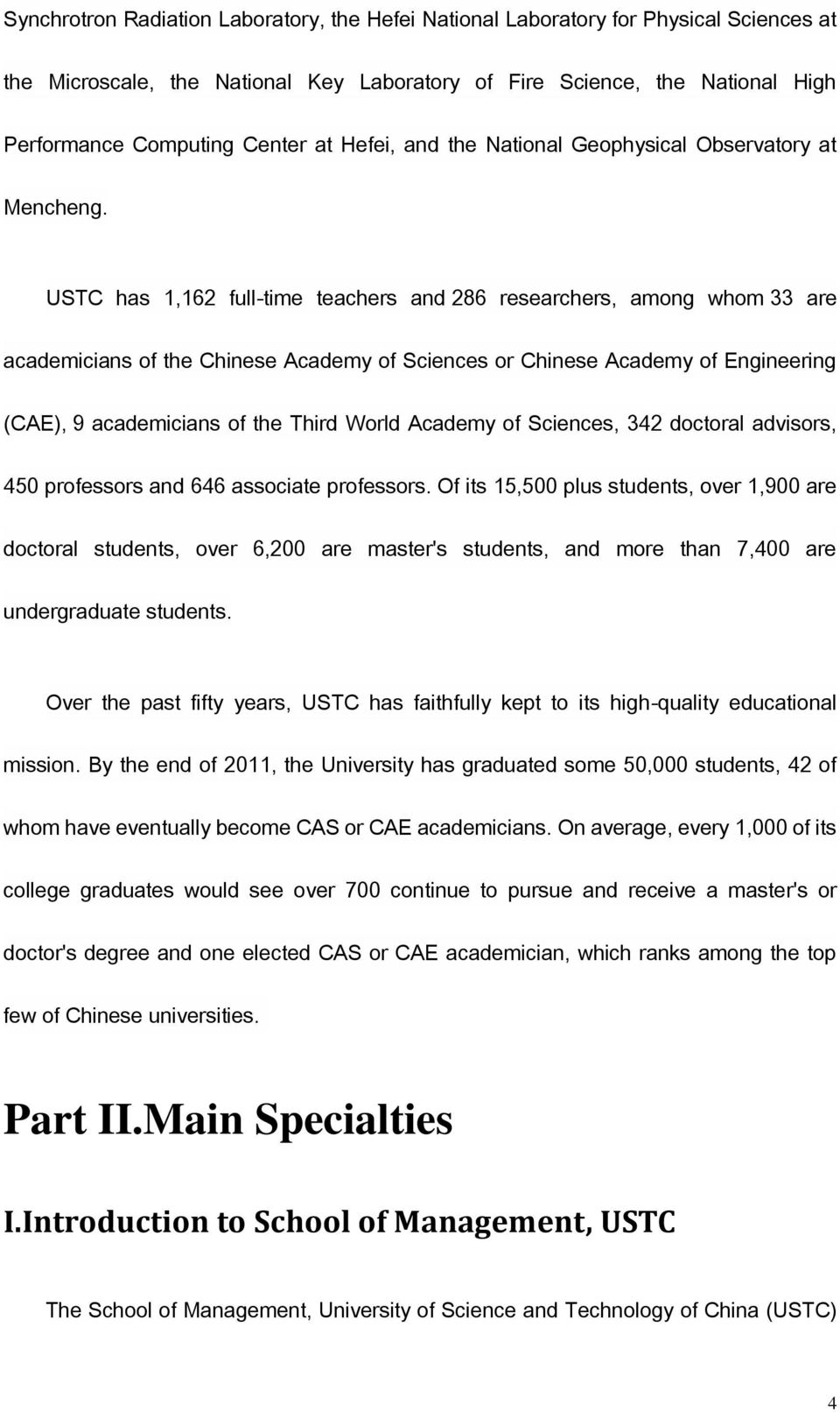 USTC has 1,162 full-time teachers and 286 researchers, among whom 33 are academicians of the Chinese Academy of Sciences or Chinese Academy of Engineering (CAE), 9 academicians of the Third World